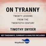 Summary: On Tyranny Twenty Lessons from the Twentieth Century by Timothy Snyder: Key Takeaways, Summary & Analysis Included, Ninja Reads