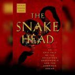 The Snakehead An Epic Tale of the Chinatown Underworld and the American Dream, Patrick Radden Keefe