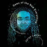 Dawn of the New Everything Encounters with Reality and Virtual Reality, Jaron Lanier