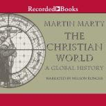 The Christian World A Global History, Martin Marty
