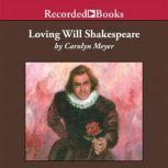 Loving Will Shakespeare, Carolyn Meyer
