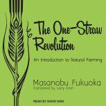 The One-Straw Revolution An Introduction to Natural Farming, Masanobu Fukuoka