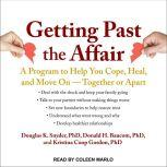 Getting Past the Affair A Program to Help You Cope, Heal, and Move On -- Together or Apart, Ph.D. Baucom