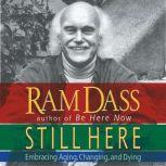 Still Here Embracing Aging, Changing and Dying, Ram Dass