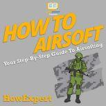 How To Airsoft Your Step By Step Guide To Airsofting, HowExpert