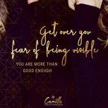 Get over your fear of being visible! You are more than good enough, Camilla Kristiansen