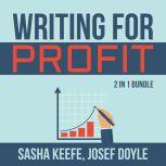 Writing for Profit Bundle: 2 in 1 Bundle, Make a Living With Your Writing, Business of Online Writing, Sasha Keefe