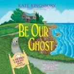 Be Our Ghost A Merry Ghost Inn Mystery, Kate Kingsbury