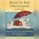 Behold the Bold Umbrellaphant And Other Poems, Jack Prelutsky
