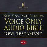 Voice Only Audio Bible - New King James Version, NKJV (Narrated by Bob Souer): New Testament Holy Bible, New King James Version, Thomas Nelson