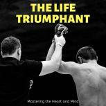 Life Triumphant, The: Mastering the Heart and Mind, James Allen