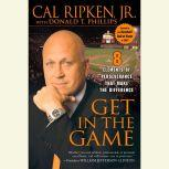 Get in the Game 8 Principles of Perseverance That Make the Difference, Cal Ripken, Jr.