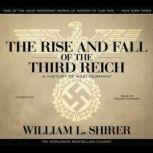 The Rise and Fall of the Third Reich A History of Nazi Germany, William L. Shirer