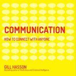 Communication How to Connect with Anyone, Gill Hasson