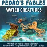 Pedros Fables: Water Creatures, Pedro Pablo Sacristn
