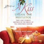 A Kiss Under the Mistletoe, Jennifer Basye Sander