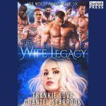 The Wife Legacy: Huxley Six Men of Alaska, Book 6, Frankie Love