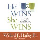 He Wins, She Wins Learning the Art of Marital Negotiation, Willard F. Harley