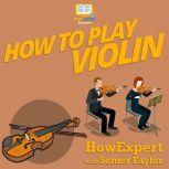 How To Play Violin, HowExpert