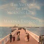 The Voyage of the Morning Light A Novel, Marina Endicott