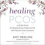Healing PCOS A 21-Day Plan for Reclaiming Your Health and Life with Polycystic Ovary Syndrome, Amy Medling