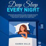 Deep Sleep Every Night: Meditation and Hypnosis to Quiet Your Mind Discover Secret Methods to Significantly Improve Your Sleep Quality and Get a Full Night's Rest, Karen Hills
