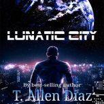 Lunatic City, T. Allen Diaz