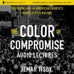 The Color of Compromise: Audio Lectures The Truth about the American Church's Complicity in Racism, Jemar Tisby