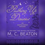 Pushing Up Daisies An Agatha Raisin Mystery, M. C. Beaton