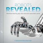 Robots Revealed Machines that fly, grip, slice and even sense their world, Science News