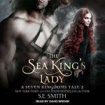 The Sea King's Lady A Seven Kingdoms Tale 2, S.E. Smith