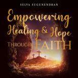 Empowering Healing and Hope Through Faith, Selva Sugunendran