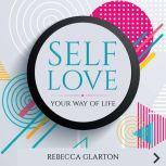 SELF LOVE YOUR WAY OF LIFE, REBECCA GLARTON