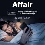 Affair Coping with Infidelity and a Difficult Marriage, Elsa Harbor