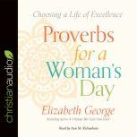 Proverbs for a Woman's Day Caring for Your Husband, Home, and Family God's Way, Elizabeth George