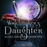 The Watchmaker's Daughter Glass And Steele, book 1, C.J. Archer