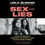 Sex and Lies True Stories of Women's Intimate Lives in the Arab World, Leila Slimani