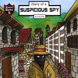 Diary of a Suspicious Spy A Detective Story for Kids About Betrayal and Mystery, Jeff Child