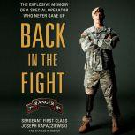 Back in the Fight The Explosive Memoir of a Special Operator Who Never Gave Up, Joseph Kapacziewski