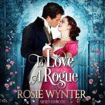 To Love A Rogue A Regency Romance Novel, Rosie Wynter