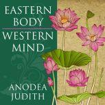 Eastern Body, Western Mind Psychology and the Chakra System As a Path to the Self, PhD Judith
