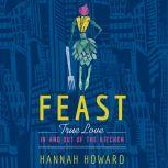 Feast True Love in and out of the Kitchen, Hannah Howard