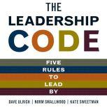 The Leadership Code Five Rules to Lead By, Norm Smallwood