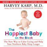 The Happiest Baby on the Block: The New Way to Calm Crying and Help Your Newborn Baby Sleep Longer, Harvey Karp