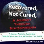 Recovered, Not Cured, A journey through schizophrenia, Rich Mclean
