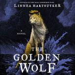 The Golden Wolf A Novel, Linnea Hartsuyker
