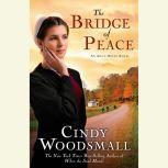 The Bridge of Peace Book 2 in the Ada's House Amish Romance Series, Cindy Woodsmall