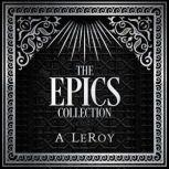 The Epics Collection Bible-Inspired Epic Poetry in the Style of Dante, Shakespeare, and Homer, Abdiel LeRoy
