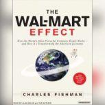 The Wal-Mart Effect How the World's Most Powerful Company Really Works--and How It's Transforming the American Economy, Charles Fishman