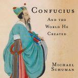 Confucius And the World He Created, Michael Schuman